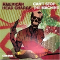 American Head Charge - Can't Stop The Machine