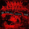 Anaal Nathrakh - Of Fire, and Fucking Pigs