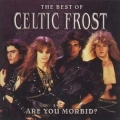 Celtic Frost - Are You Morbid? - The Best Of Celtic Frost