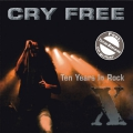 Cry Free - Ten Years In Rock CD