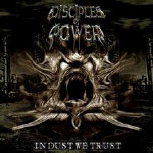 Disciples Of Power - In Dust We Trust