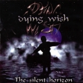 Dying Wish - The Silent Horizon / ... On Twilight Of Eternity