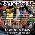 Ektomorf - Live And Raw...You Get What You Give