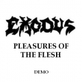 Exodus - Pleasures of the Flesh (Demo)