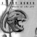 I Spit Ashes - State Of The Art