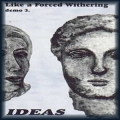 Ideas - Liike A Forced Withering