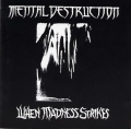 Mental Destruction - When Madness Strikes