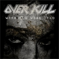 Overkill - Wish You Were Dead