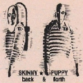 Skinny Puppy - Back and Forth