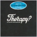 Therapy? - So Much For The Ten Year Plan