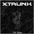 Xtrunk - Of Hate