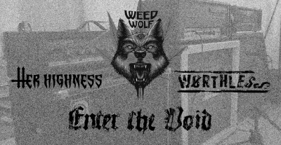 WeedWolf, Enter the Void, Her Highness, Worthless