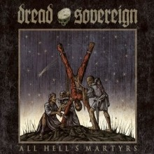 Dread_Sovereign_All_Hells_Martyrs_2014