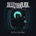 Skies Turn Black - No Place Like Home (2018)